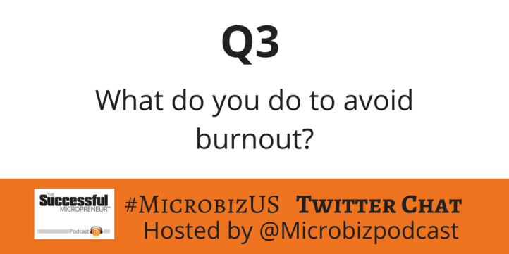 Q3 for the #MicrobizUS Twitter Chat: Q3 What do you do to avoid burnout?