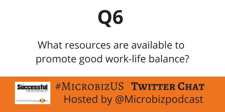 #MicrobizUS Chat Work-Life Balance Question 6 - What resources are available to promote good work-life balance?